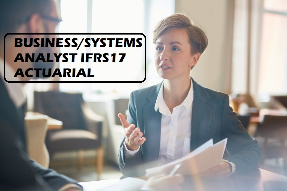 BUSINESS/SYSTEMS ANALYST IFRS17 ACTUARIAL